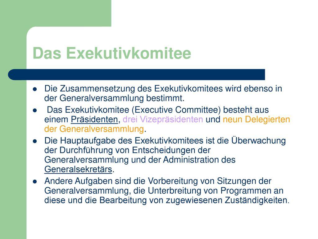 Das Exekutivkomitee Die Zusammensetzung des Exekutivkomitees wird ebenso in der Generalversammlung bestimmt.