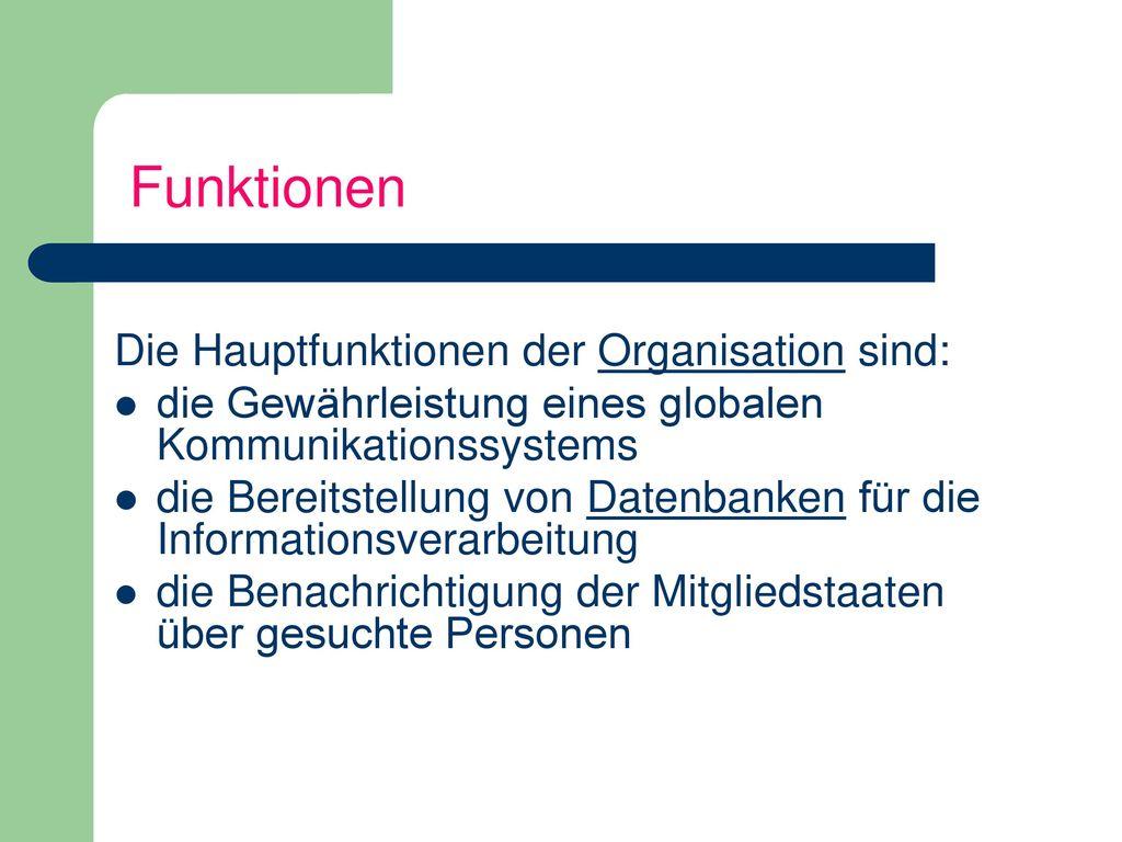 Funktionen Die Hauptfunktionen der Organisation sind: