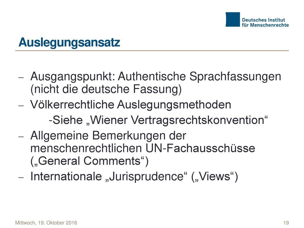 Auslegungsansatz Ausgangspunkt: Authentische Sprachfassungen (nicht die deutsche Fassung) Völkerrechtliche Auslegungsmethoden.