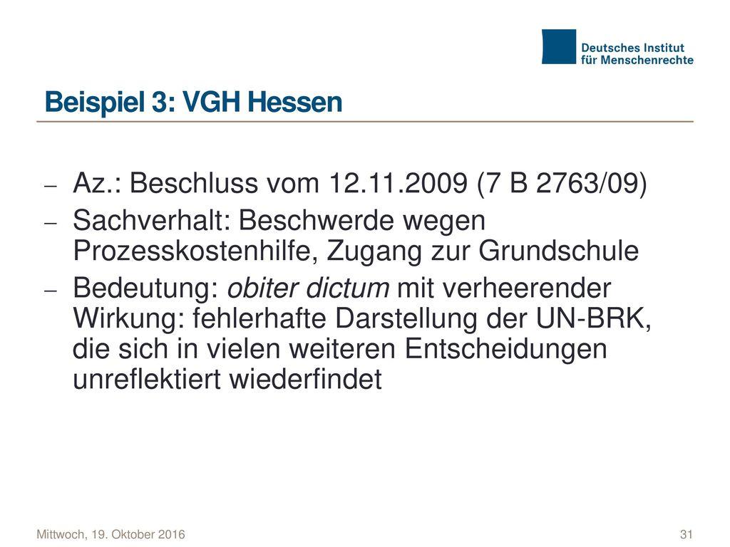 Beispiel 3: VGH Hessen Az.: Beschluss vom 12.11.2009 (7 B 2763/09) Sachverhalt: Beschwerde wegen Prozesskostenhilfe, Zugang zur Grundschule.