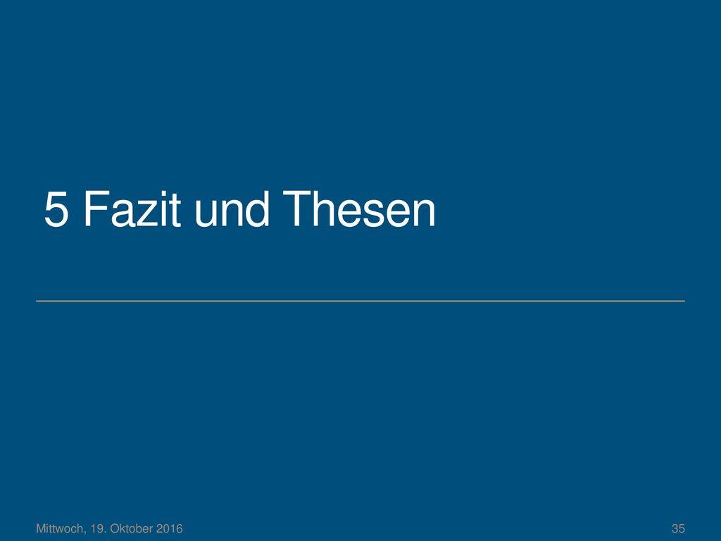 5 Fazit und Thesen Mittwoch, 19. Oktober 2016