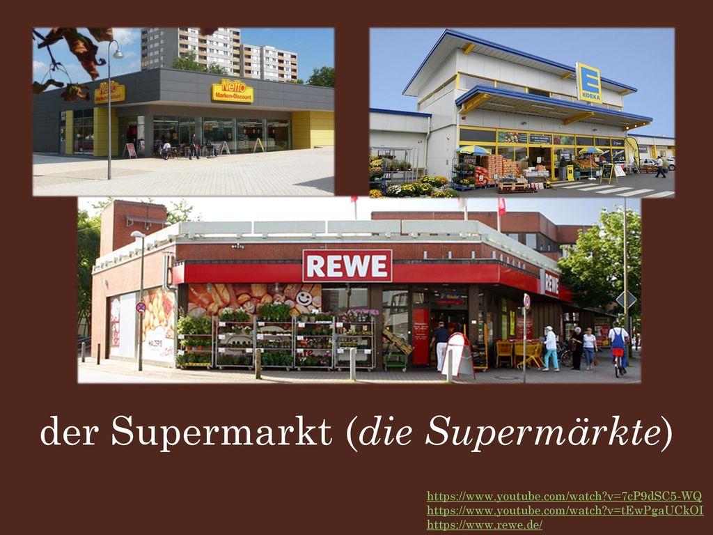 der Supermarkt (die Supermärkte)