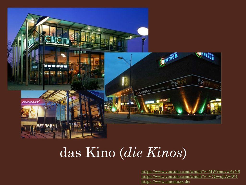 das Kino (die Kinos) https://www.youtube.com/watch v=MW2movwArN8 https://www.youtube.com/watch v=V7QwojIAwW4.