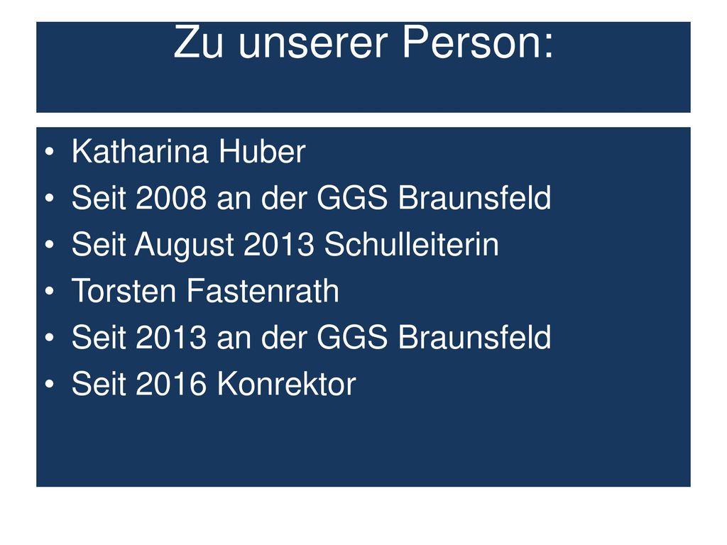 Zu unserer Person: Katharina Huber Seit 2008 an der GGS Braunsfeld