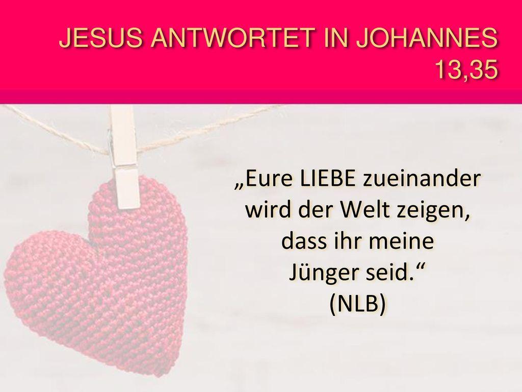 JESUS ANTWORTET IN JOHANNES 13,35
