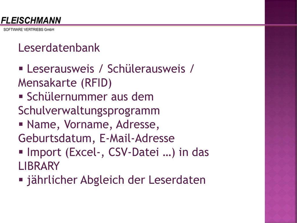 Leserdatenbank Leserausweis / Schülerausweis / Mensakarte (RFID) Schülernummer aus dem Schulverwaltungsprogramm.