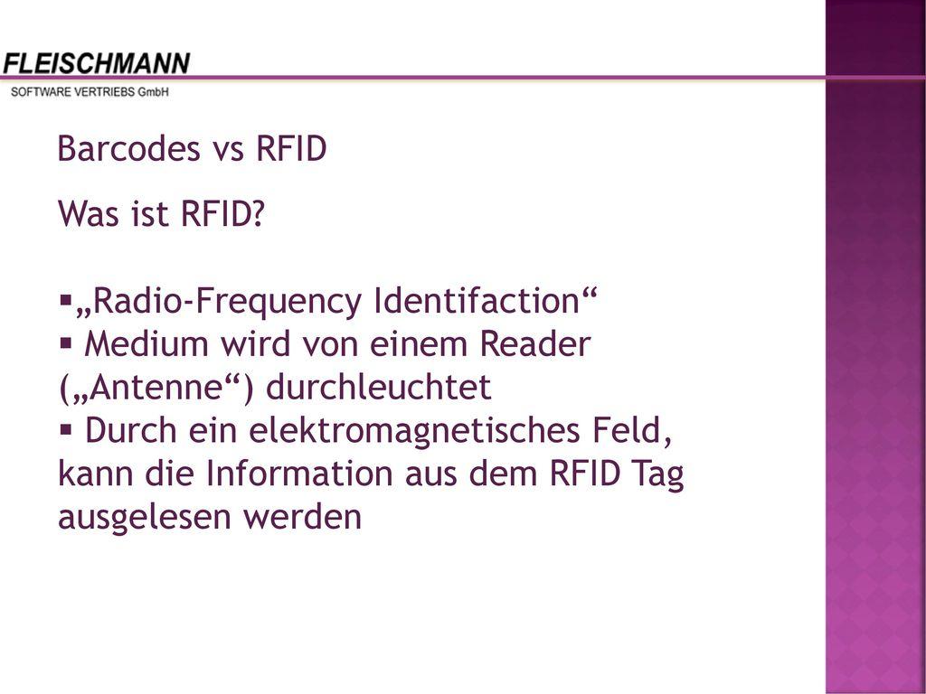 """Barcodes vs RFID Was ist RFID """"Radio-Frequency Identifaction Medium wird von einem Reader (""""Antenne ) durchleuchtet."""