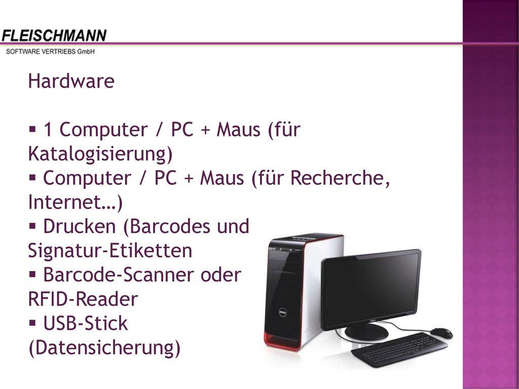 Hardware 1 Computer / PC + Maus (für Katalogisierung) Computer / PC + Maus (für Recherche, Internet…)
