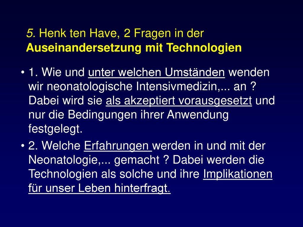 5. Henk ten Have, 2 Fragen in der Auseinandersetzung mit Technologien