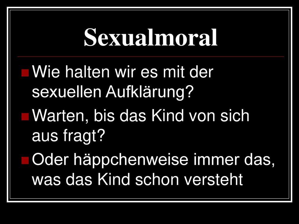 Sexualmoral Wie halten wir es mit der sexuellen Aufklärung
