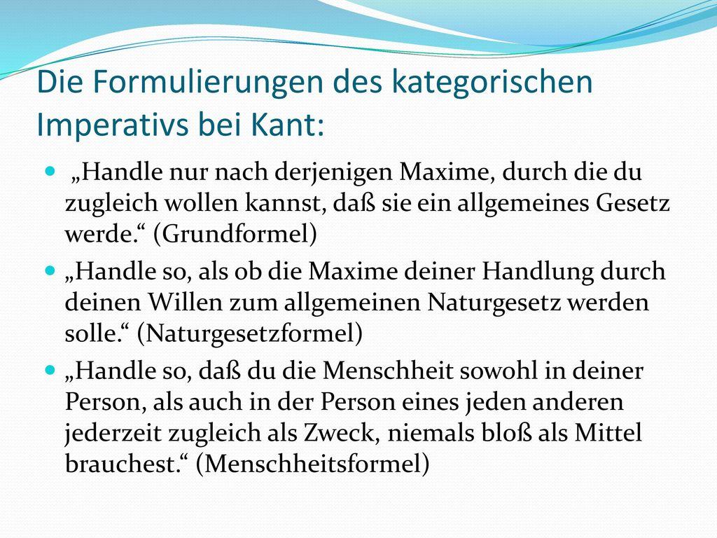 Die Formulierungen des kategorischen Imperativs bei Kant: