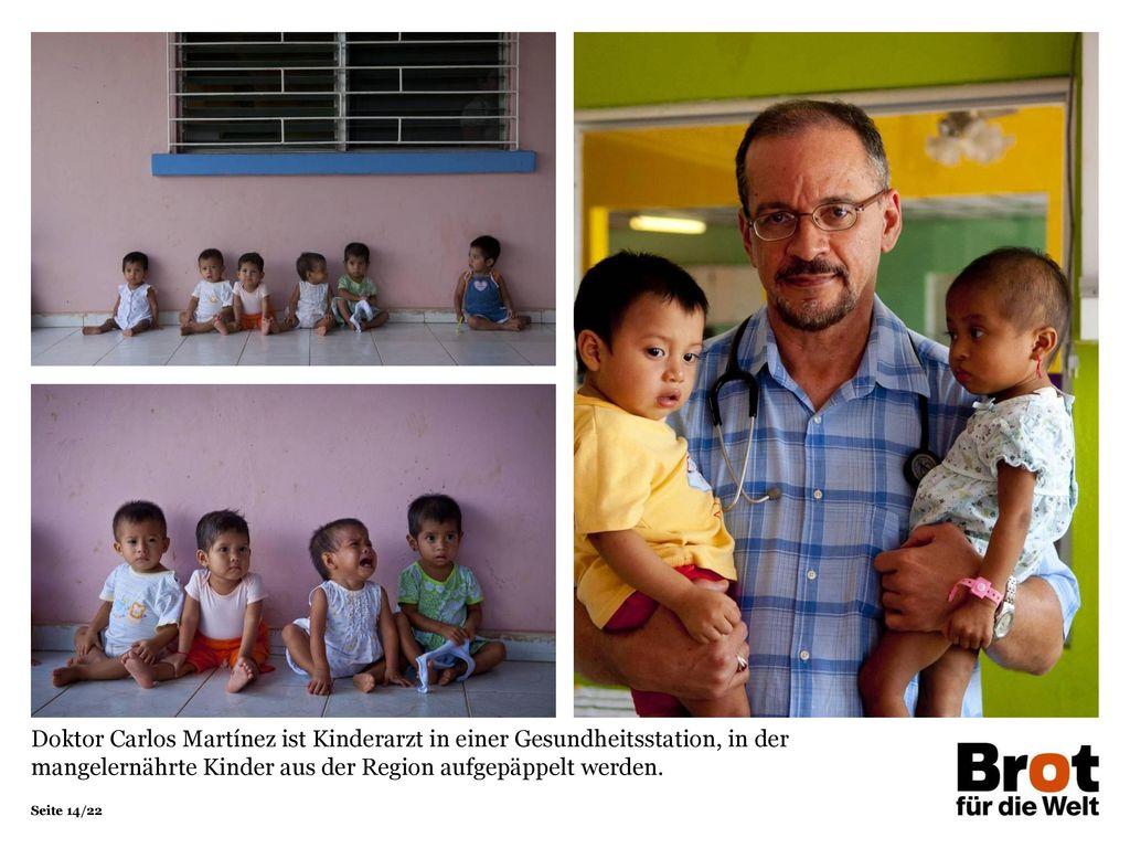 Doktor Carlos Martínez ist Kinderarzt in einer Gesundheitsstation, in der mangelernährte Kinder aus der Region aufgepäppelt werden.