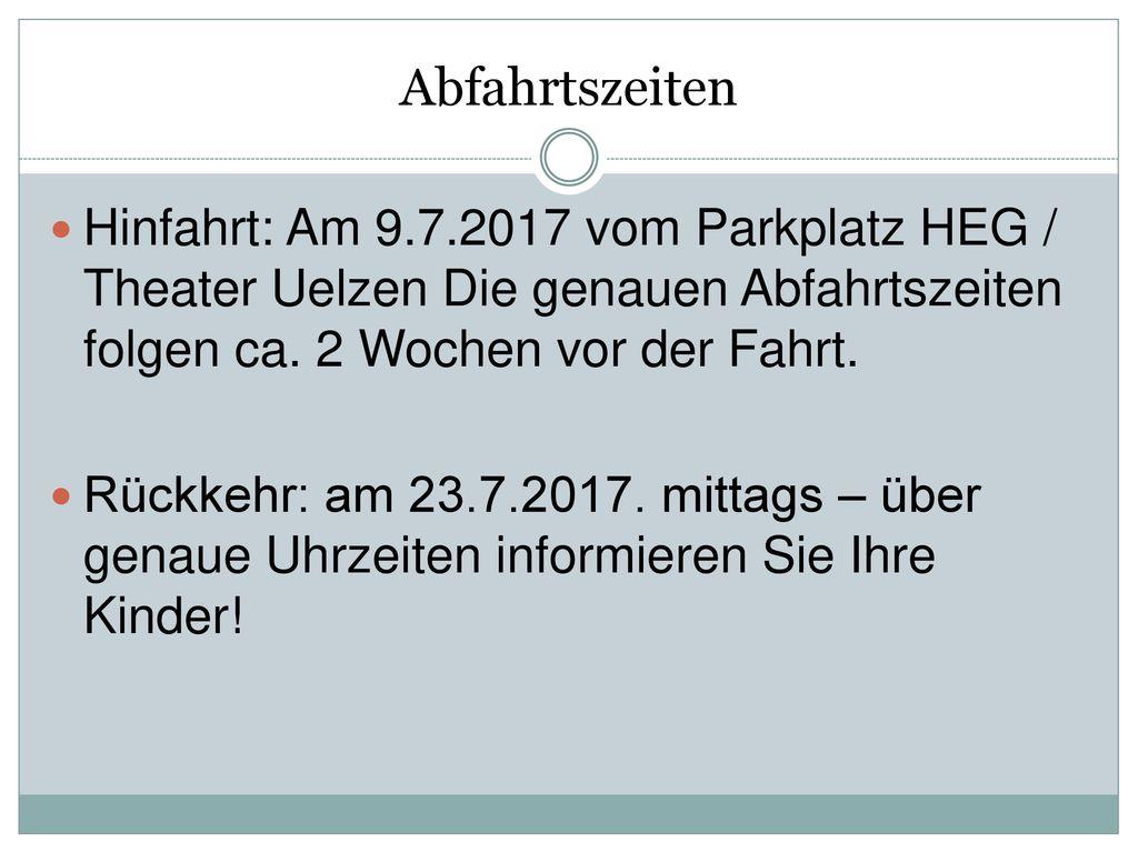Abfahrtszeiten Hinfahrt: Am 9.7.2017 vom Parkplatz HEG / Theater Uelzen Die genauen Abfahrtszeiten folgen ca. 2 Wochen vor der Fahrt.