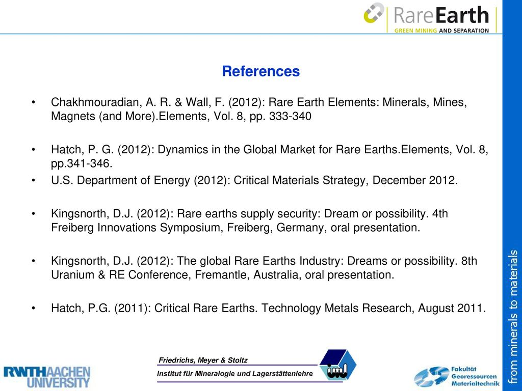 References Chakhmouradian, A. R. & Wall, F. (2012): Rare Earth Elements: Minerals, Mines, Magnets (and More).Elements, Vol. 8, pp. 333-340.