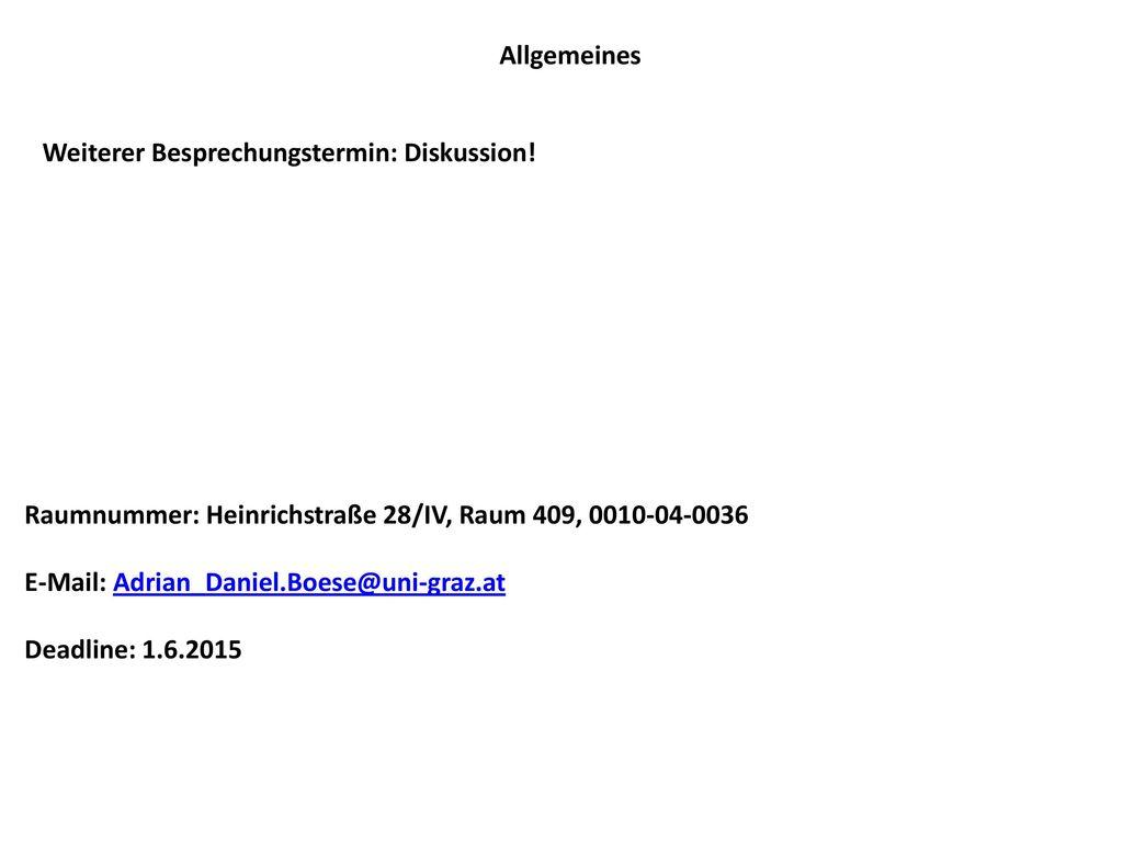 Allgemeines Weiterer Besprechungstermin: Diskussion! Raumnummer: Heinrichstraße 28/IV, Raum 409, 0010-04-0036.