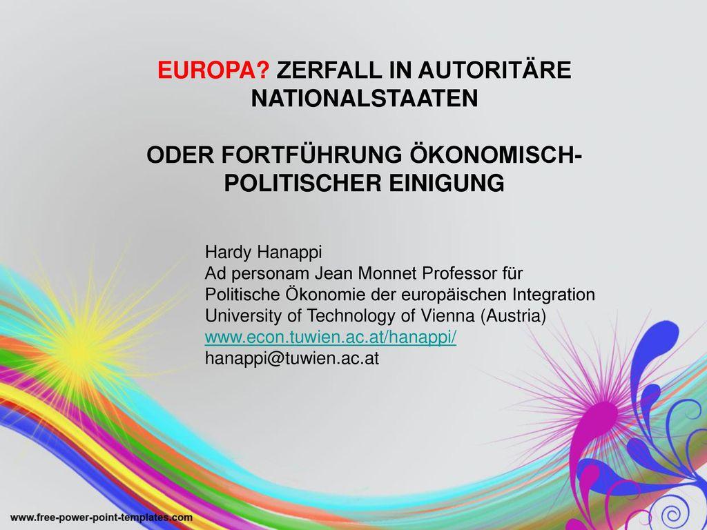 EUROPA ZERFALL IN AUTORITÄRE NATIONALSTAATEN ODER FORTFÜHRUNG ÖKONOMISCH-POLITISCHER EINIGUNG