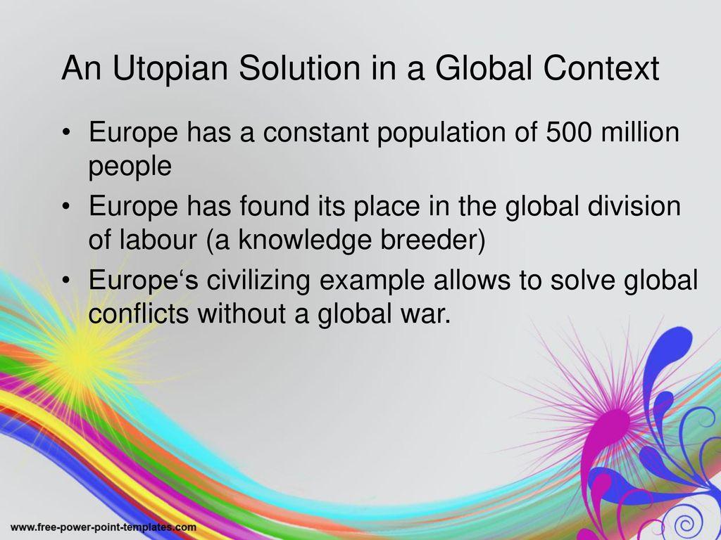 An Utopian Solution in a Global Context