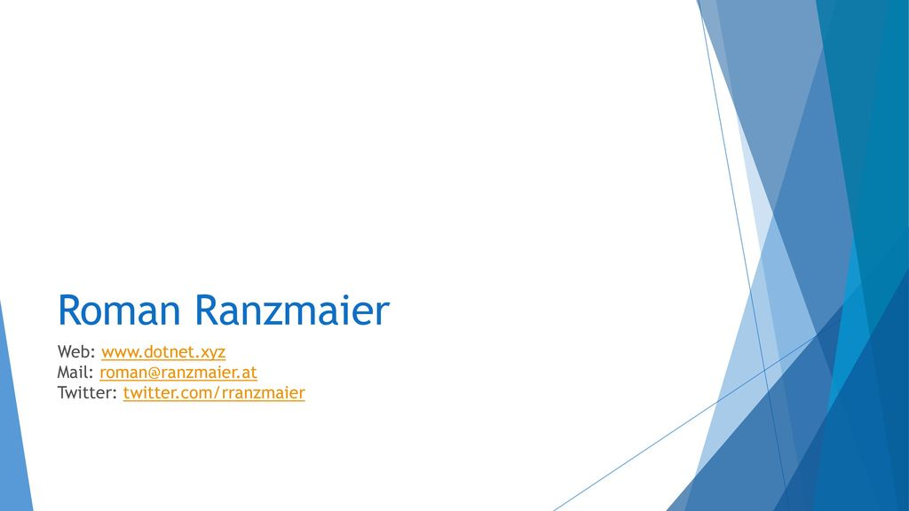 Roman Ranzmaier Web: www.dotnet.xyz Mail: roman@ranzmaier.at Twitter: twitter.com/rranzmaier