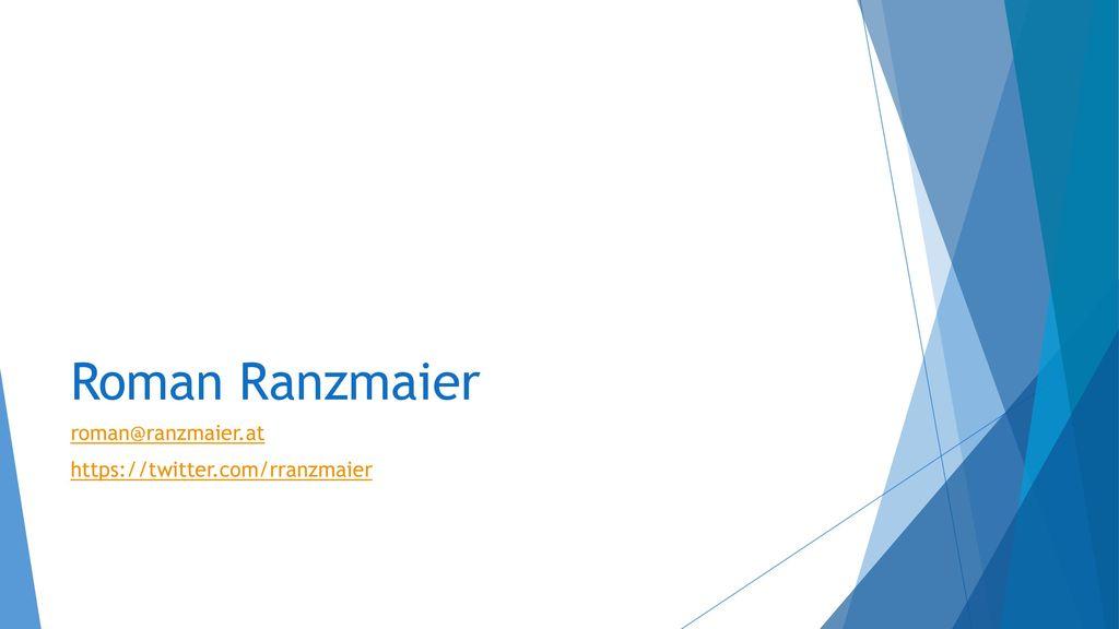 Roman Ranzmaier roman@ranzmaier.at https://twitter.com/rranzmaier