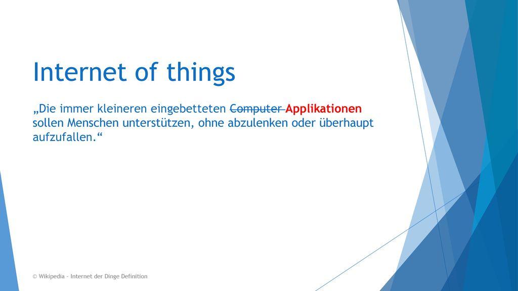 """Internet of things """"Die immer kleineren eingebetteten Computer Applikationen sollen Menschen unterstützen, ohne abzulenken oder überhaupt aufzufallen."""