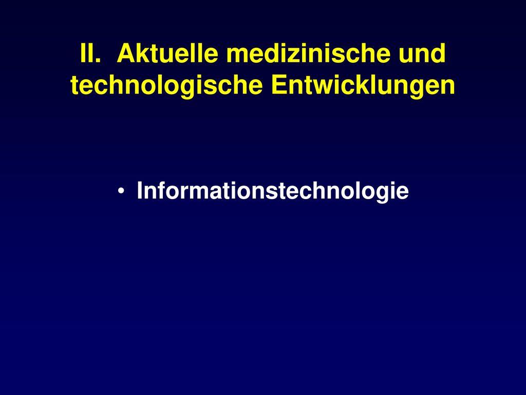 II. Aktuelle medizinische und technologische Entwicklungen