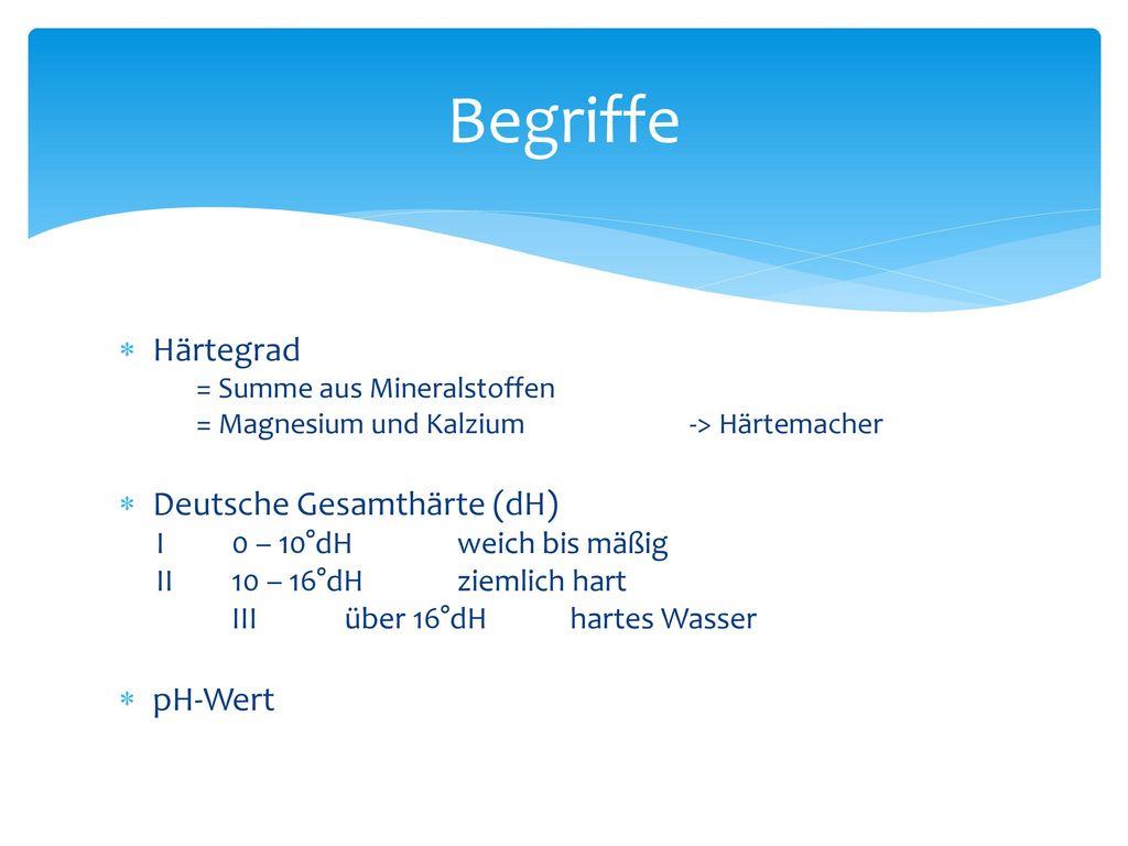 Begriffe Härtegrad Deutsche Gesamthärte (dH) pH-Wert
