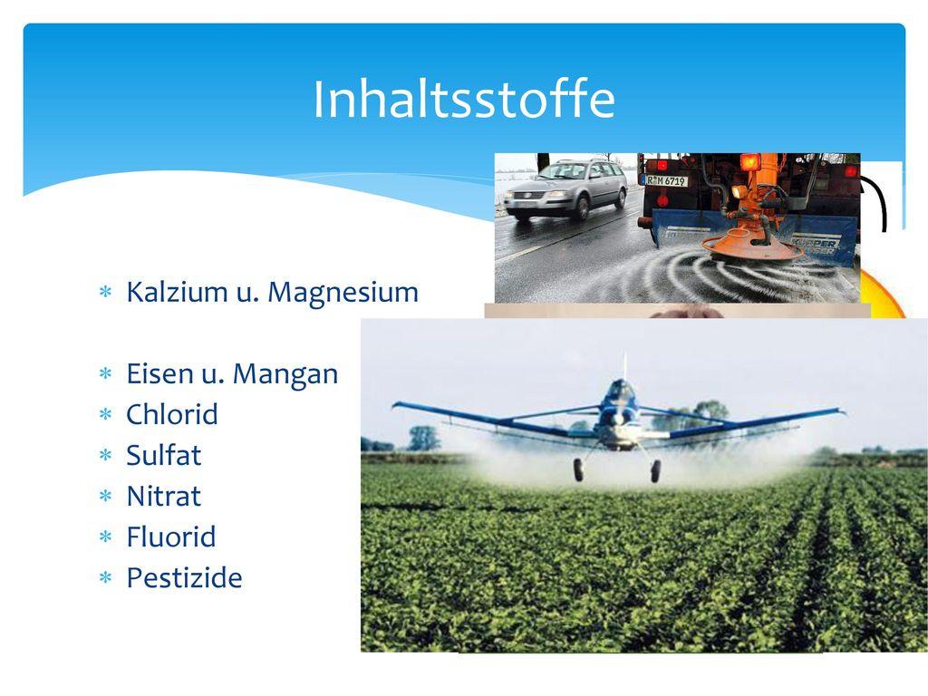 Inhaltsstoffe Kalzium u. Magnesium Eisen u. Mangan Chlorid Sulfat