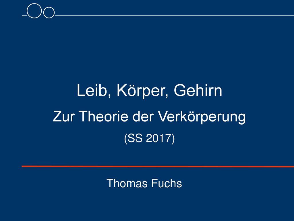 Leib, Körper, Gehirn Zur Theorie der Verkörperung (SS 2017)