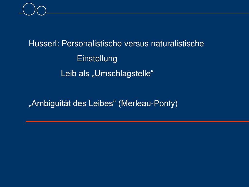 Husserl: Personalistische versus naturalistische Einstellung