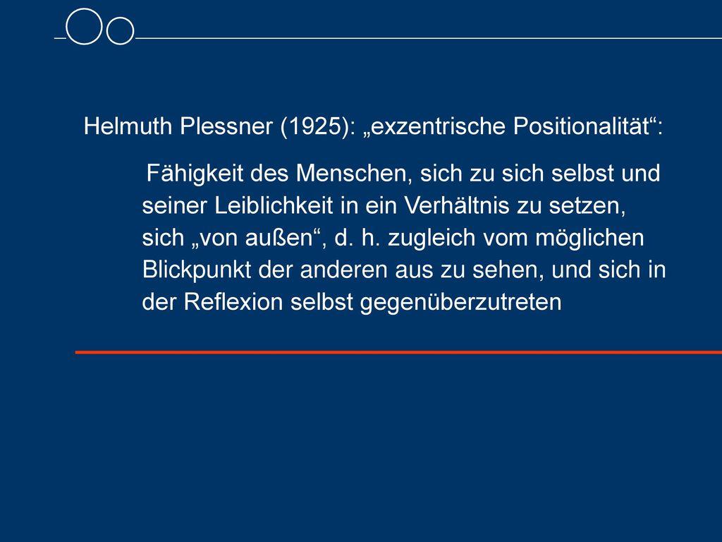 """Helmuth Plessner (1925): """"exzentrische Positionalität :"""