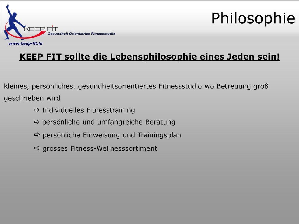 KEEP FIT sollte die Lebensphilosophie eines Jeden sein!