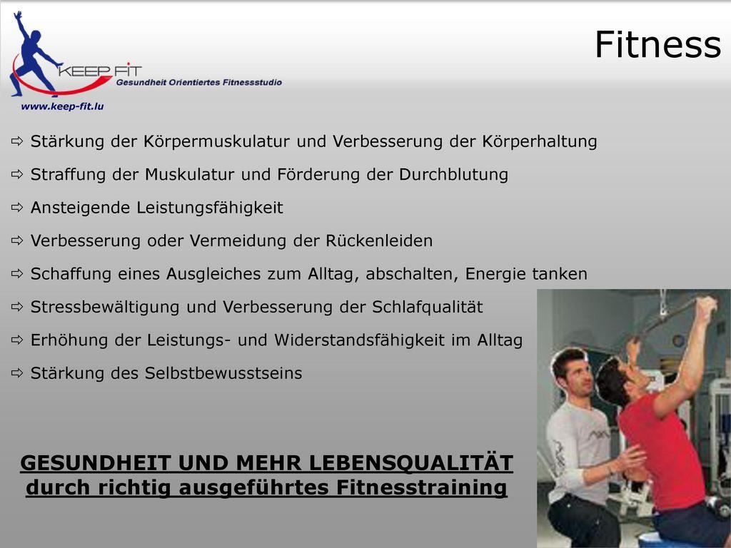 Fitness www.keep-fit.lu. Stärkung der Körpermuskulatur und Verbesserung der Körperhaltung. Straffung der Muskulatur und Förderung der Durchblutung.