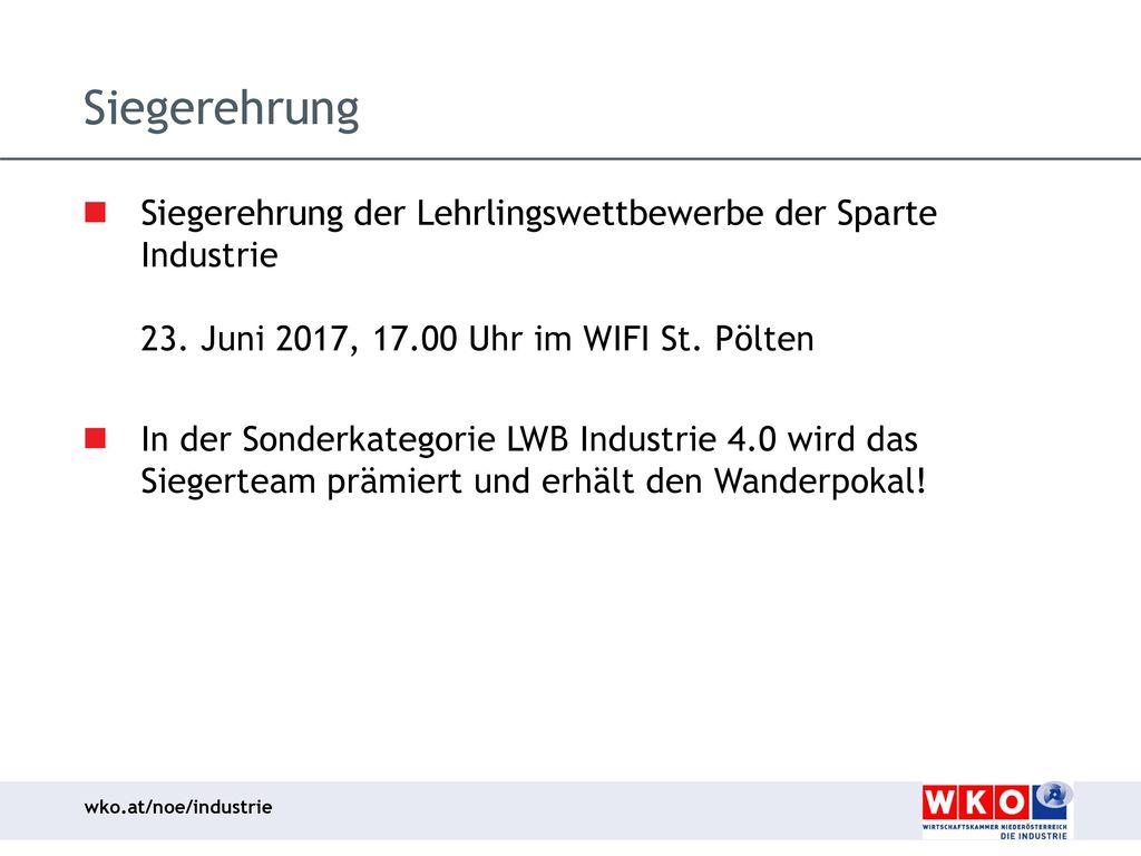 Siegerehrung Siegerehrung der Lehrlingswettbewerbe der Sparte Industrie 23. Juni 2017, 17.00 Uhr im WIFI St. Pölten.