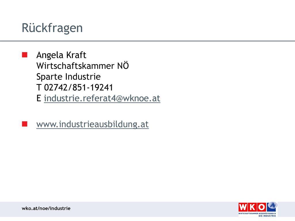 Rückfragen Angela Kraft Wirtschaftskammer NÖ Sparte Industrie T 02742/851-19241 E industrie.referat4@wknoe.at.