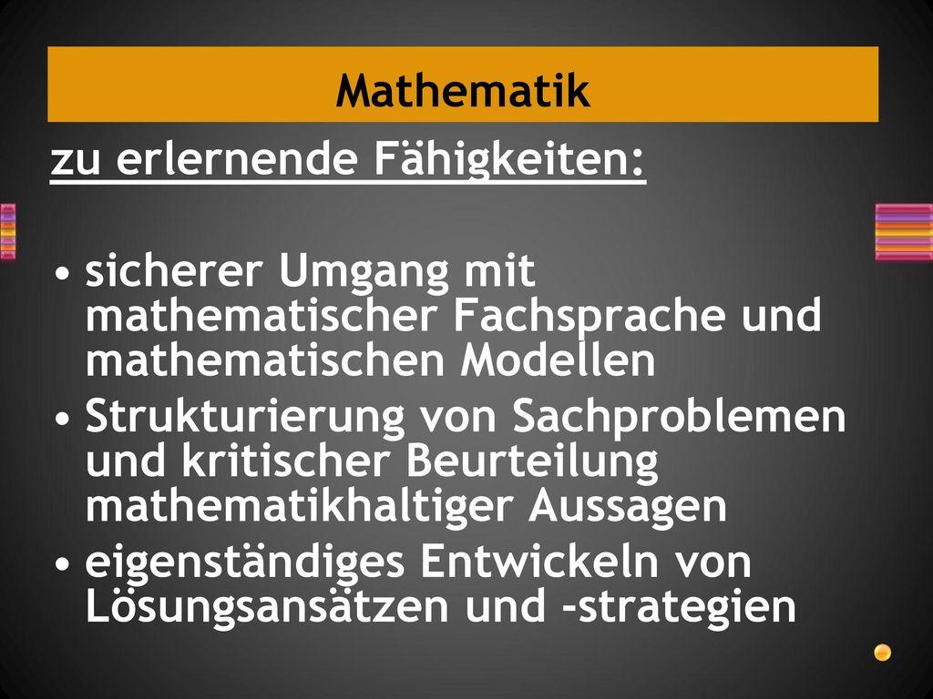 Mathematik zu erlernende Fähigkeiten: sicherer Umgang mit mathematischer Fachsprache und mathematischen Modellen.