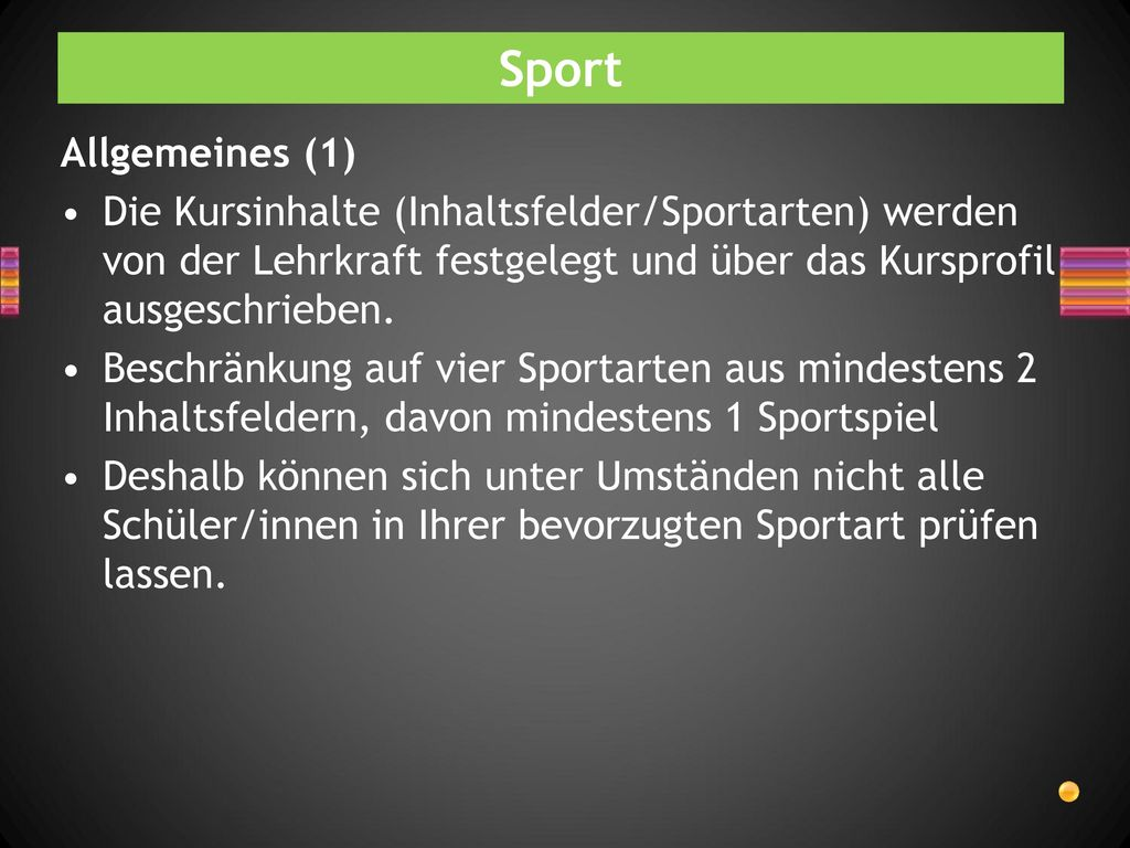 Sport Allgemeines (1) Die Kursinhalte (Inhaltsfelder/Sportarten) werden von der Lehrkraft festgelegt und über das Kursprofil ausgeschrieben.