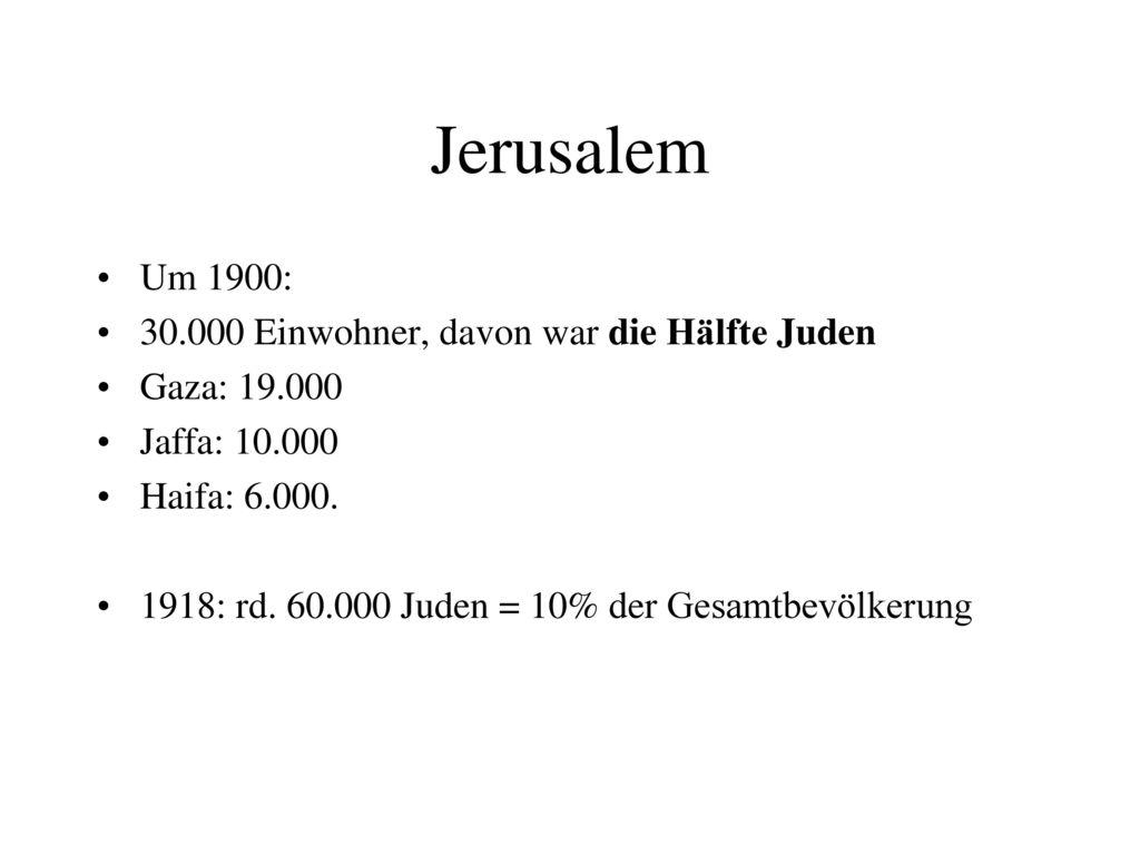 Jerusalem Um 1900: 30.000 Einwohner, davon war die Hälfte Juden