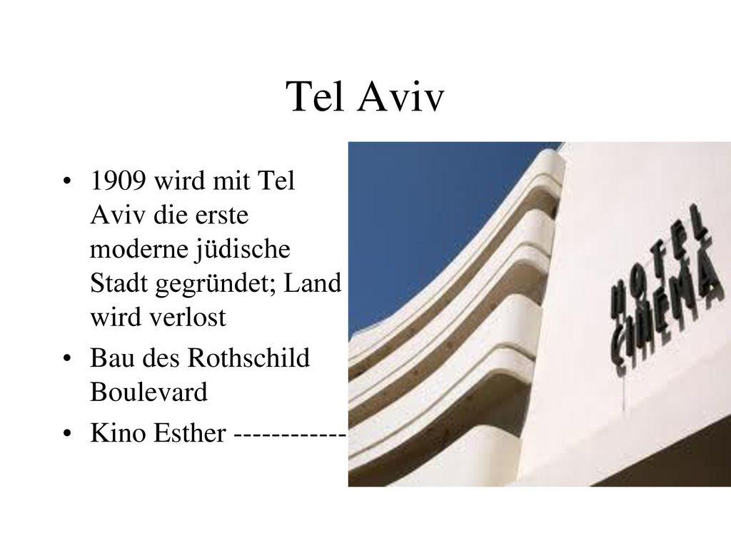 Tel Aviv 1909 wird mit Tel Aviv die erste moderne jüdische Stadt gegründet; Land wird verlost. Bau des Rothschild Boulevard.