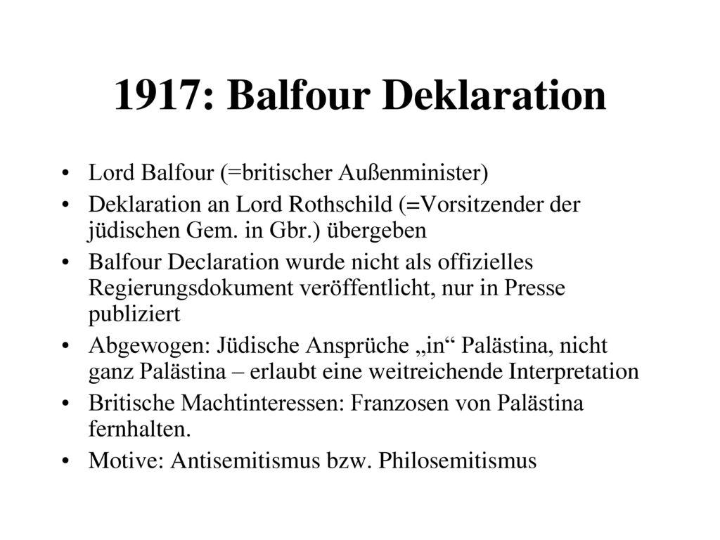 1917: Balfour Deklaration Lord Balfour (=britischer Außenminister)