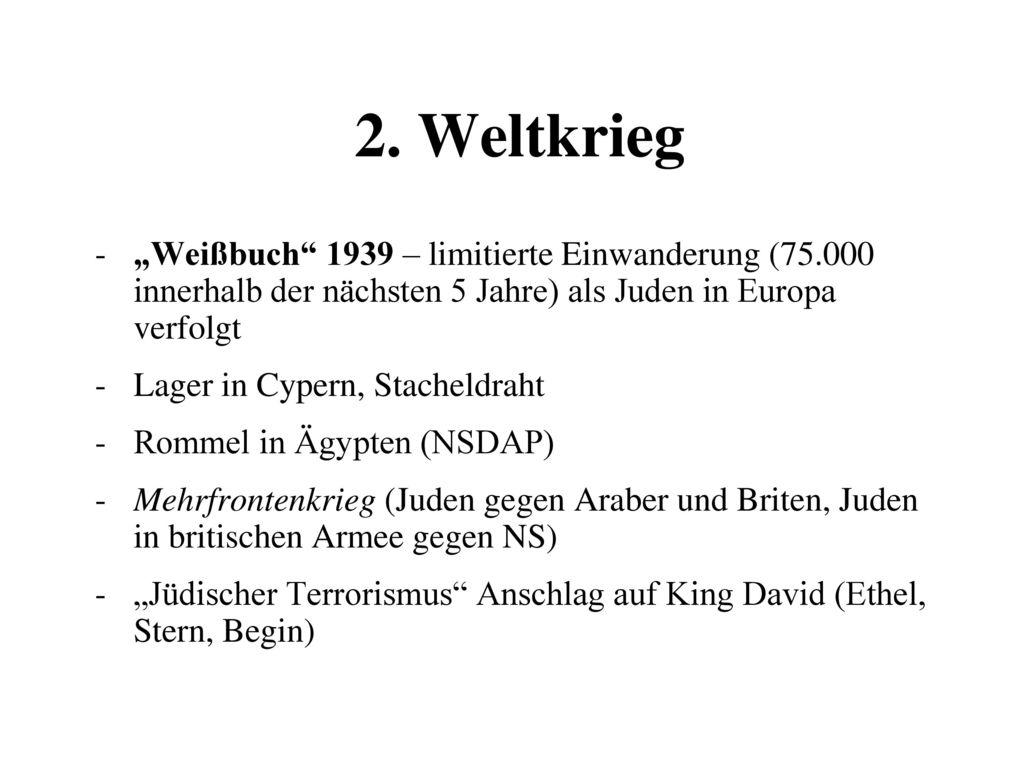 """2. Weltkrieg """"Weißbuch 1939 – limitierte Einwanderung (75.000 innerhalb der nächsten 5 Jahre) als Juden in Europa verfolgt."""