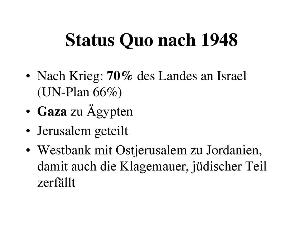 Status Quo nach 1948 Nach Krieg: 70% des Landes an Israel (UN-Plan 66%) Gaza zu Ägypten. Jerusalem geteilt.