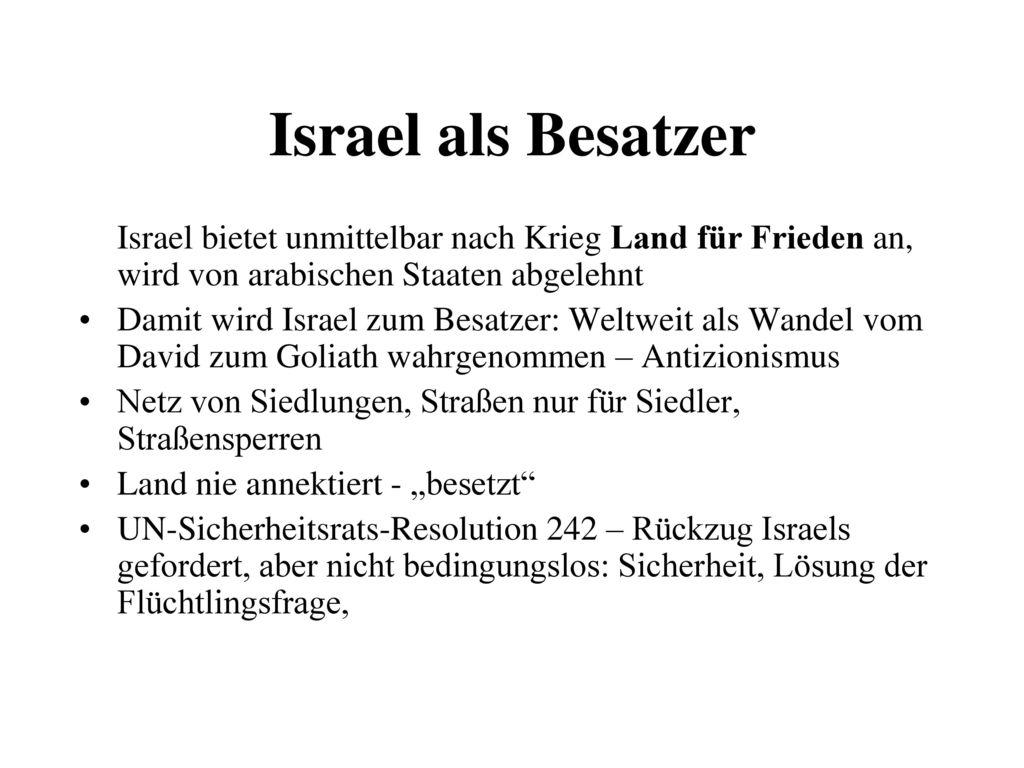 Israel als Besatzer Israel bietet unmittelbar nach Krieg Land für Frieden an, wird von arabischen Staaten abgelehnt.
