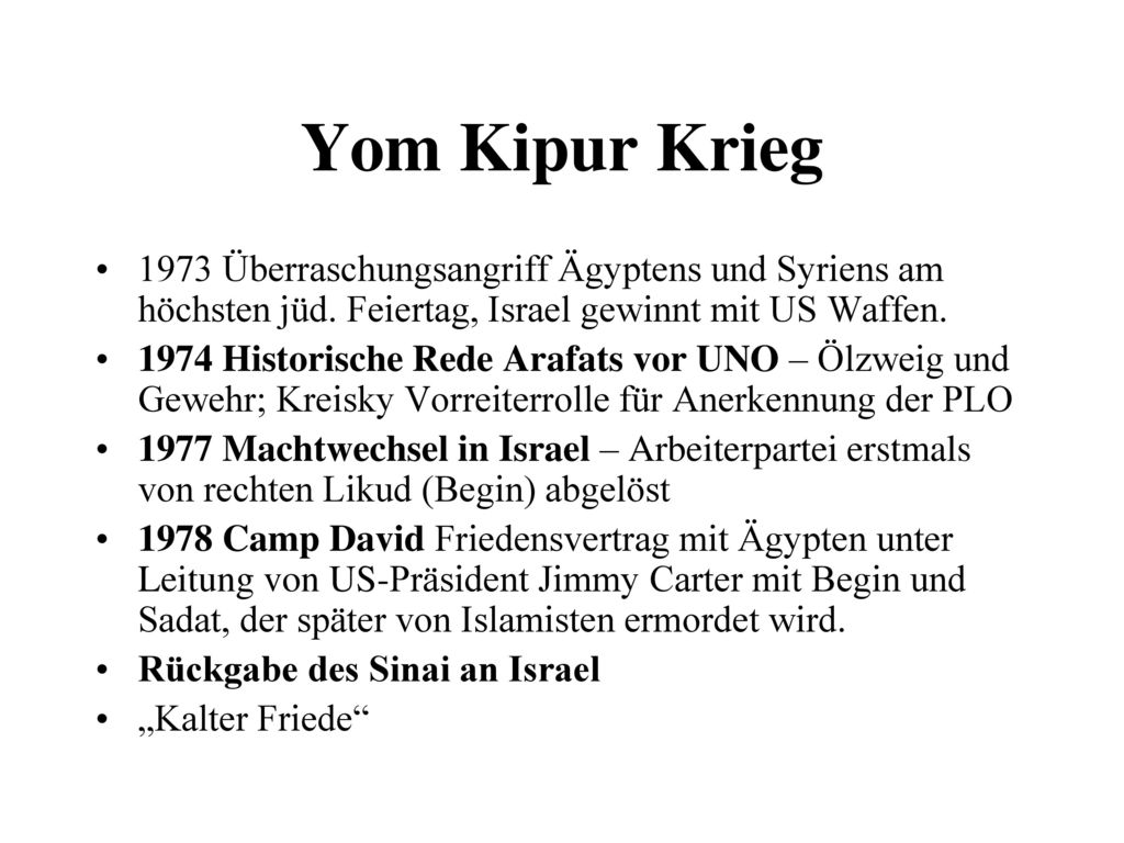 Yom Kipur Krieg 1973 Überraschungsangriff Ägyptens und Syriens am höchsten jüd. Feiertag, Israel gewinnt mit US Waffen.