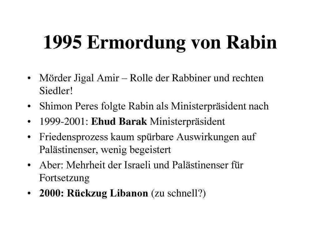 1995 Ermordung von Rabin Mörder Jigal Amir – Rolle der Rabbiner und rechten Siedler! Shimon Peres folgte Rabin als Ministerpräsident nach.
