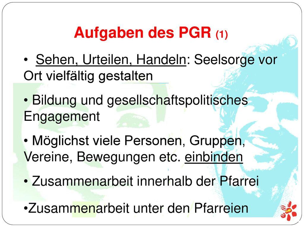 Aufgaben des PGR (1) Sehen, Urteilen, Handeln: Seelsorge vor Ort vielfältig gestalten. Bildung und gesellschaftspolitisches Engagement.