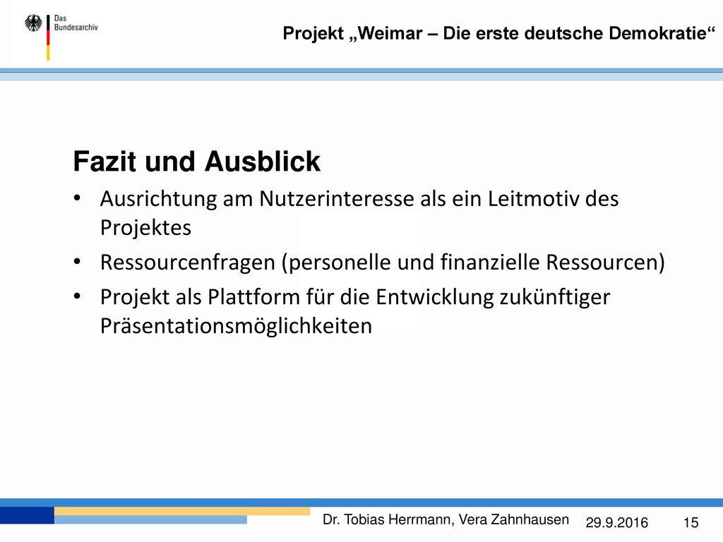 Fazit und Ausblick Ausrichtung am Nutzerinteresse als ein Leitmotiv des Projektes. Ressourcenfragen (personelle und finanzielle Ressourcen)