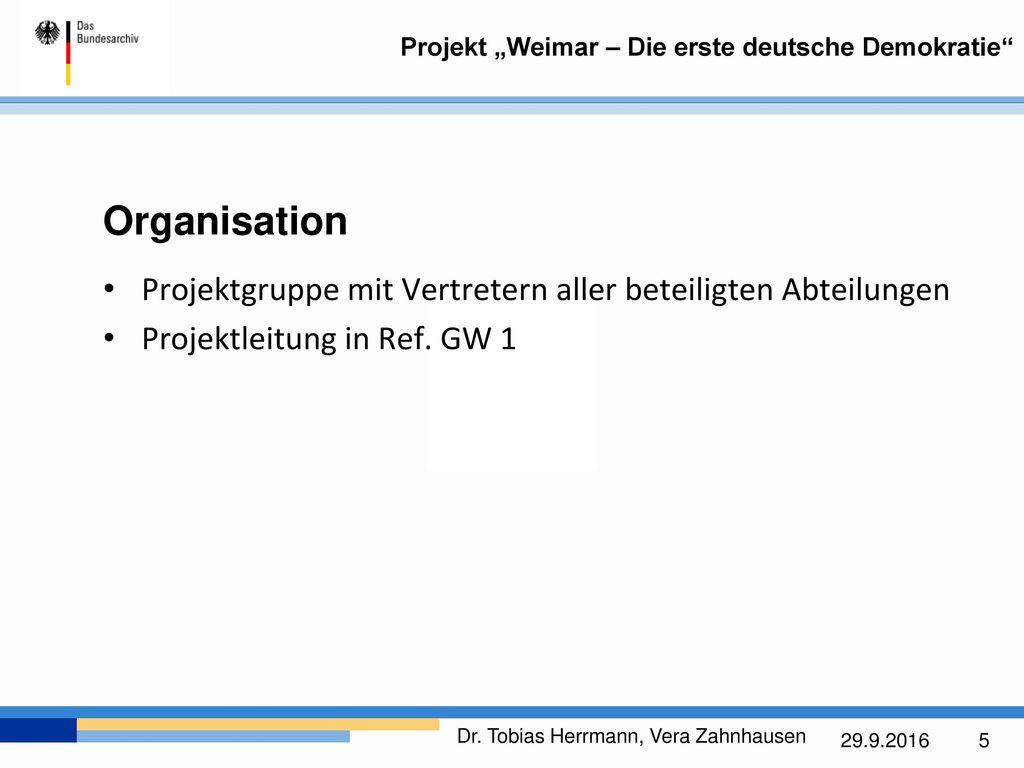Organisation Projektgruppe mit Vertretern aller beteiligten Abteilungen Projektleitung in Ref. GW 1