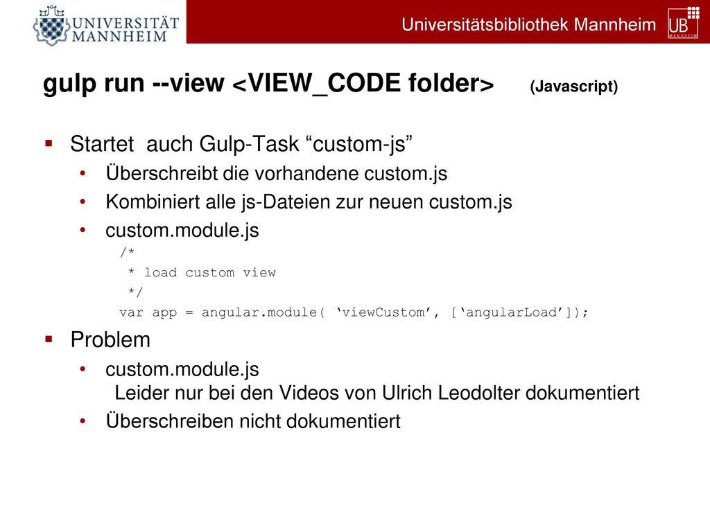 gulp run --view <VIEW_CODE folder> (Javascript)