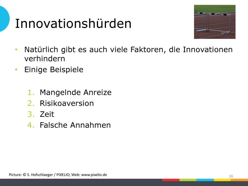 Innovationshürden Natürlich gibt es auch viele Faktoren, die Innovationen verhindern. Einige Beispiele.