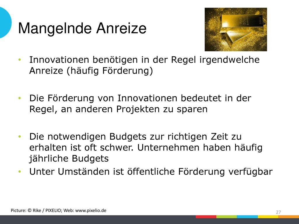 Mangelnde Anreize Innovationen benötigen in der Regel irgendwelche Anreize (häufig Förderung)